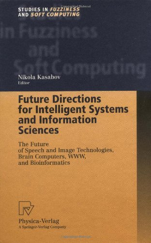 Future Directions for Intelligent Systems and Information Sciences: The Future of Speech and Image Technologies, Brain Computers, WWW, and Bioinformat 9783790812763