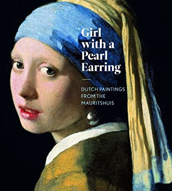 Girl with a Pearl Earring: Dutch Paintings from the Mauritshuis 9783791352251