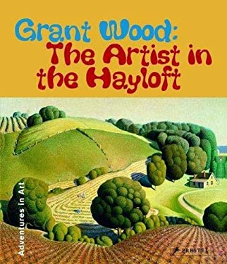 Grant Wood: The Artist in the Hayloft 9783791334011