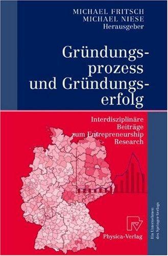 Gr Ndungsprozess Und Gr Ndungserfolg: Interdisziplin Re Beitr GE Zum Entrepreneurship Research 9783790802009