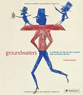 Groundwaters: A Century of Art by Self-Taught and Outsider Artists 9783791344904