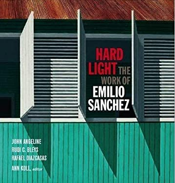 Hard Light: The Work of Emilio Sanchez 9783791351315