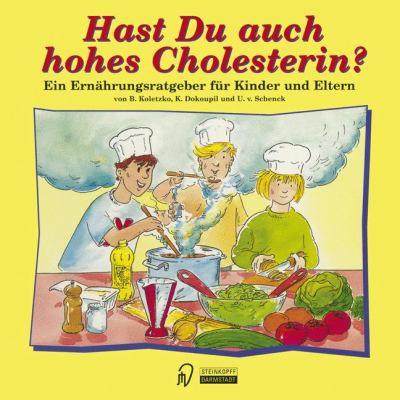 Hast Du Auch Hohes Cholesterin ?: Ein Ern Hrungsratgeuber Fur Kinder Und Eltern 9783798510265