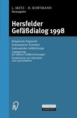 Hersfelder Gef Dialog 1998: Bildgebende Diagnostik, Endoskopische Techniken, Endovaskul Re Gef Chirurgie, Zugangswege Bei Offenen Gef Verletzungen 9783798512399