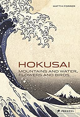 Hokusai: Mountains and Water, Flowers and Birds 9783791346144