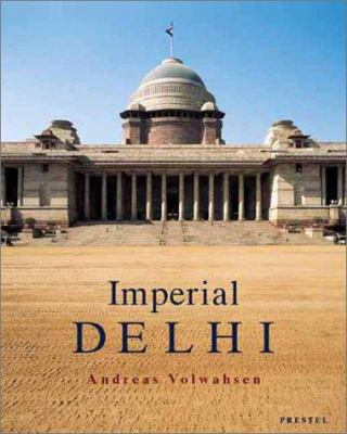 Imperial Delhi: The British Capital of the Indian Empire 9783791327884
