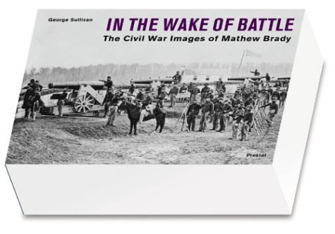 In the Wake of Battle: The Civil War Images of Mathew Brady 9783791329291