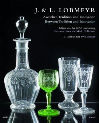 J & L Lobmeyr: Between Tradition and Innovation: Nineteenth-Century Glassware from the Mak Collection 9783791336015