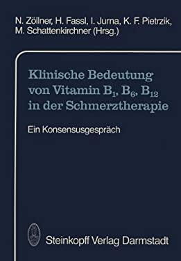 Klinische Bedeutung Von Vitamin B1, B6, B12 in Der Schmerztherapie: Ein Konsensusgespr Ch 9783798507692