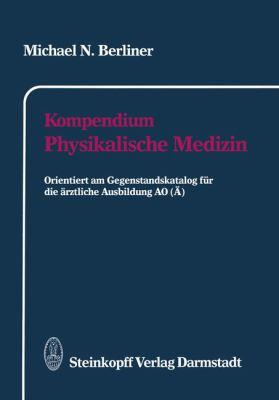 Kompendium Physikalische Medizin: Orientiert Am Gegenstandskatalog F R Die Rztliche Ausbildung Ao ( ) 9783798509283