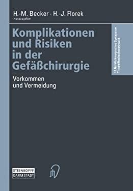 Komplikationen Und Risiken in Der Gefaachirurgie: Vorkommen Und Vermeidung 9783798511613
