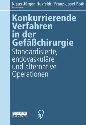 Konkurrierende Verfahren in Der Gefaachirurgie -: Standardisierte, Endovaskulare Und Alternative Operationen 9783798509764
