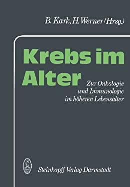 Krebs Im Alter: Zur Therapie Und Immunologie Im Haheren Lebensalter 9783798507449