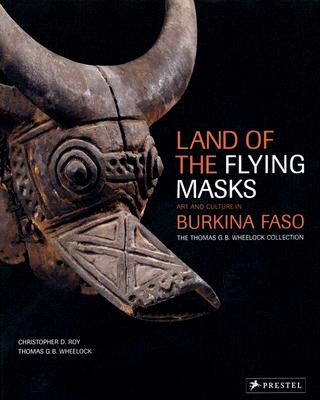 Land of the Flying Masks: Art and Culture in Burkina Faso: The Thomas G.B. Wheelock Collection 9783791335148