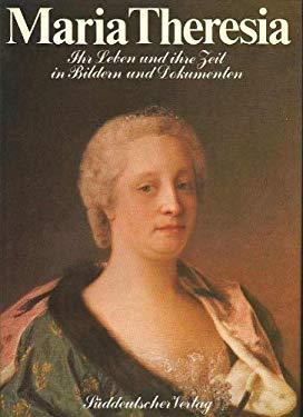 Maria Theresia: Ihr Leben u. ihre Zeit in Bildern u. Dokumenten (German Edition) - Mraz, Gerda