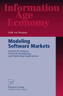 Modeling Software Markets: Empirical Analysis, Network Simulations, and Marketing Implications 9783790800098