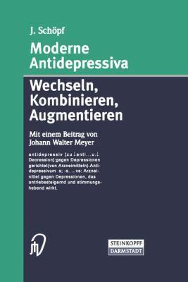 Moderne Antidepressiva: Wechseln Kombinieren Augmentieren 9783798514263
