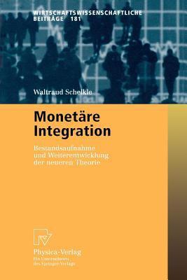 Monetare Integration: Bestandsaufnahme Und Weiterentwicklung Der Neueren Theorie 9783790813593