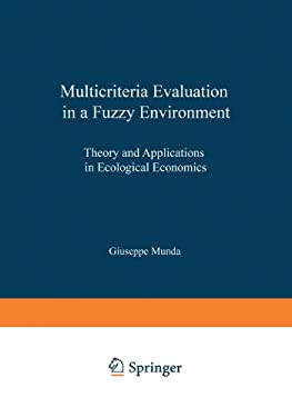Multicriteria Evaluation in a Fuzzy Environment: Theory and Applications in Ecological Economics