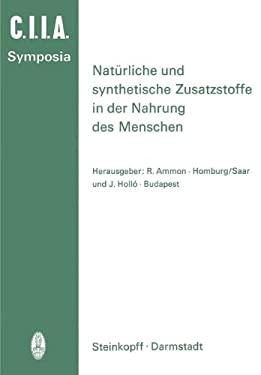 Nat Rliche Und Synthetische Zusatzstoffe in Der Nahrung Des Menschen: 14. Internationales Symposion 1972 in Saarbr Cken 9783798503816