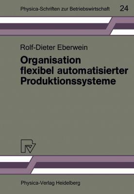 Organisation Flexibel Automatisierter Produktionssysteme: Anwendungsmaglichkeiten Der Gruppentechnologie Fa1/4r Die Gestaltung Von Produktions- Und Ar 9783790804263