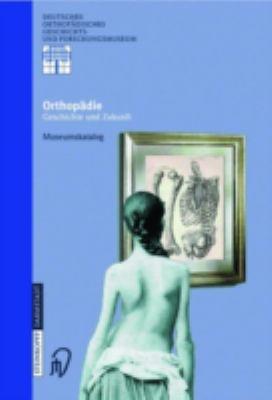 Orthopadie - Geschichte Und Zukunft: Museumskatalog 9783798511774