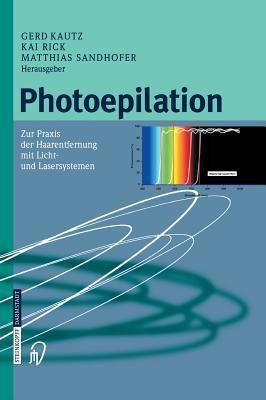 Photoepilation: Zur Praxis Der Haarentfernung Mit Licht- Und Lasersystemen 9783798514034