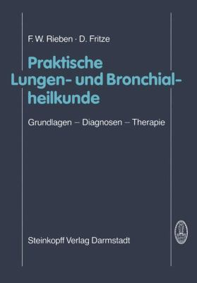 Praktische Lungen- Und Bronchialheilkunde: Grundlagen Diagnosen Therapie 9783798506619