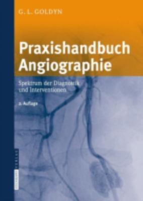Praxishandbuch Angiographie: Spektrum Der Diagnostik Und Interventionen 9783798517646