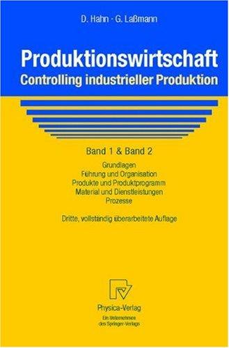 Produktionswirtschaft - Controlling Industrieller Produktion: Band 1+2: Grundlagen, F Hrung Und Organisation, Produkte Und Produktprogramm, Material U 9783790812534