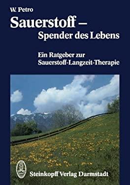 Sauerstoff Spender Des Lebens: Ein Ratgeber Zur Sauerstoff-Langzeit-Therapie 9783798507913
