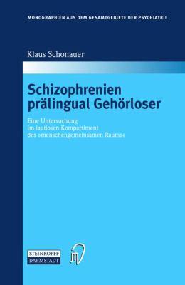 Schizophrenien Pralingual Gehorloser: Eine Untersuchung Im Lautlosen Kompartiment Des