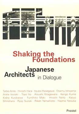 Shaking the Foundations: Japanese Architects in Dialogue 9783791320007