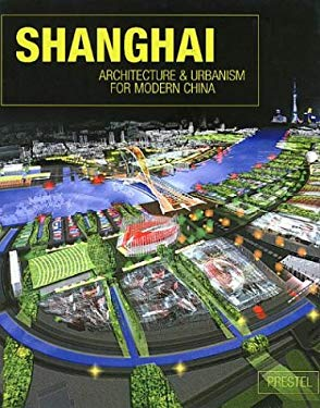 Shanghai: Architecture and Urbanism for Modern China 9783791331157