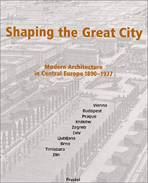 Shaping the Great City: Modern Architecture in Central Europe, 1890-1937 9783791321516