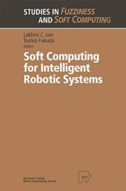 Soft Computing for Intelligent Robotic Systems 9783790811476