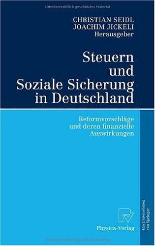 Steuern Und Soziale Sicherung in Deutschland: Reformvorschl GE Und Deren Finanzielle Auswirkungen 9783790816891