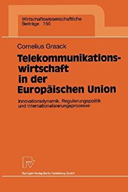 Telekommunikationswirtschaft in Der Europaischen Union: Innovationsdynamik, Regulierungspolitik Und Internationali- Sierungsprozesse 9783790810370