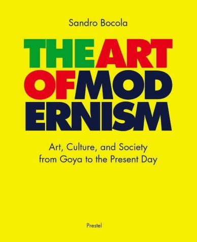 The Art of Modernism: Art, Culture, and Society from Goya to the Present Day 9783791321462