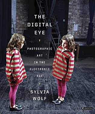 The Digital Eye: Photographic Art in the Electronic Age 9783791343181