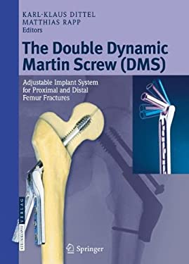 The Double Dynamic Martin Screw (DMS): Adjustable Implant System for Proximal and Distal Femur Fractures 9783798518414