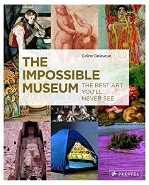 The Impossible Museum: The Best Art You'll Never See 9783791347158