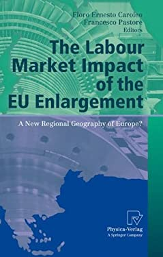 The Labour Market Impact of the EU Enlargement: A New Regional Geography of Europe? 9783790821635