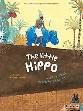 Little Hippo : A Children's Book Inspired by Egyptian Art