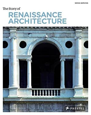 The Story of Renaissance Architecture 9783791345970