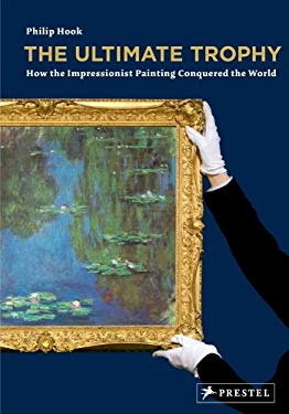 The Ultimate Trophy: How the Impressionist Painting Conquered the World 9783791339719