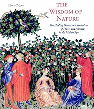 The Wisdom of Nature: The Healing Powers and Symbolism of Plants and Animals in the Middle Ages 9783791325859