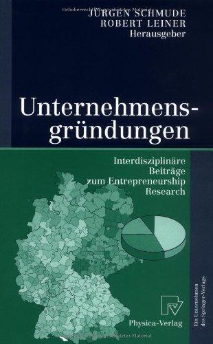 Unternehmensgr Ndungen: Interdisziplin Re Beitr GE Zum Entrepreneurship Research 9783790815030