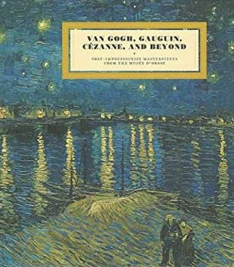 Van Gogh, Gauguin, Cezanne, and Beyond: Post-Impressionist Masterpieces from the Musee D'Orsay 9783791350462