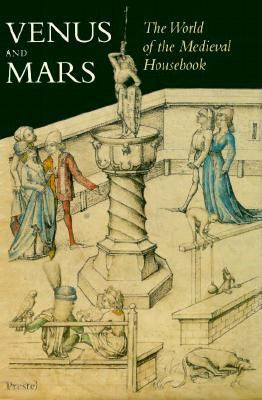 Venus and Mars: The World of the Medieval Housebook 9783791319919